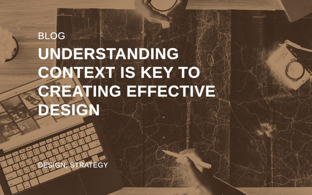 Understanding context is key to effective design